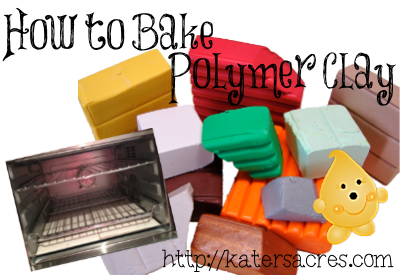 How to Bake Polymer Clay Tutorial on KatersAcres Blog http://katersacres.com