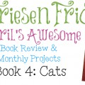 "The Friesen Project of 2013 - Book 4 ""Cats"" Review by KatersAcres"