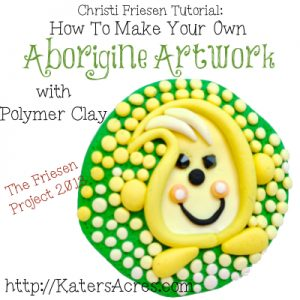 Christi Friesen Tutorial for the Friesen Project: Aborigine Art Using Polymer Clay