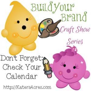 Build Your Brand Craft Show Series - So You Want to Do a Craft Show? Check Your Calendar