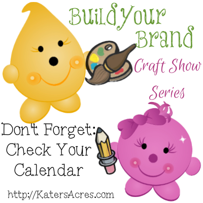 Build Your Brand Craft Show Series - So You Want to Do a Craft Show? Check Your Calendar by KatersAcres