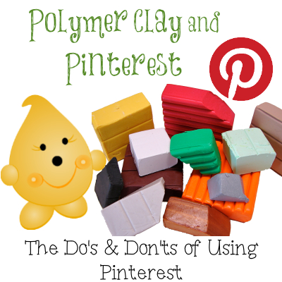 Polymer Clay and Pinterest: Do's & Don'ts for Proper Pinning Etiquette