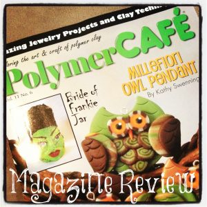 Polymer Clay Magazine Review for Polymer Cafe by KatersAcres