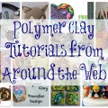 12 Fun Polymer Clay Tutorials from Around the Web