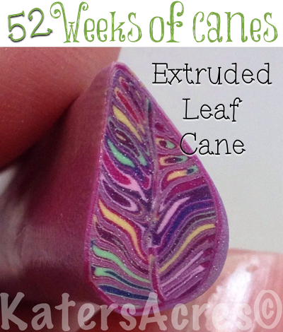 52 Weeks of Canes - Extruded Leaf Cane FREE Tutorial from Kater's Acres