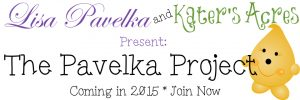 Lisa Pavelka & Kater's Acres, the 2015 Pavelka Project | CLICK to read me & join now