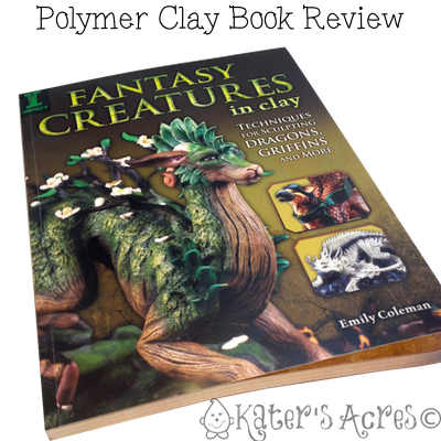 Polymer Clay Book Review Fantast Creatures in Clay by Emily Coleman, Reviewed by KatersAcres