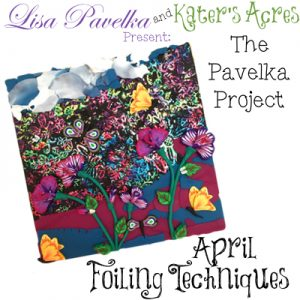 April Pavelka Project: Foiling Techniques by Lisa Pavelka & Kater's Acres