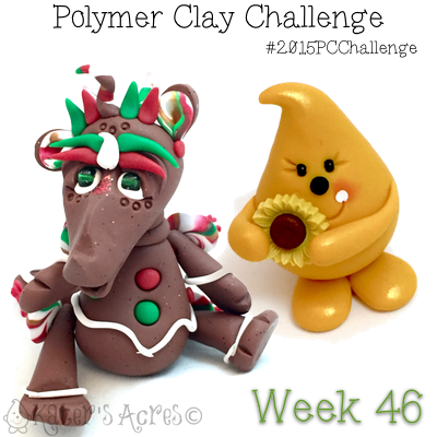 2015 Polymer Clay Challenge - Week 46 with #KatersAcres #2015PCChallenge