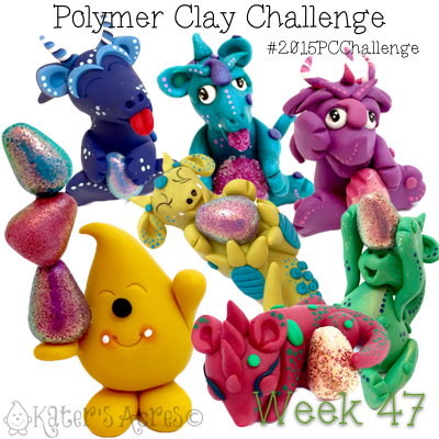 2015 Polymer Clay Challenge - Week 47 with #KatersAcres #2015PCChallenge
