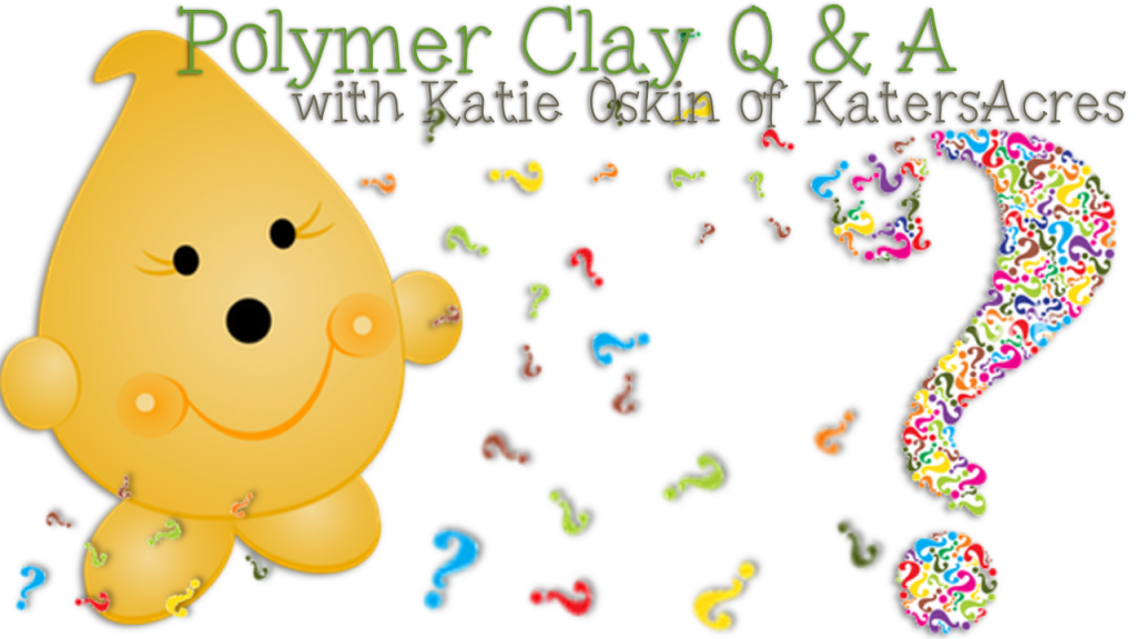 Polymer Clay Question and Answer with KatersAcres | CLICK to see Episode 1